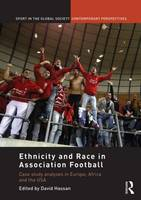 Ethnicity and Race in Association Football: Case Study analyses in Europe, Africa and the USA - Sport in the Global Society - Contemporary Perspectives (Hardback)