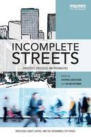 Incomplete Streets: Processes, practices, and possibilities - Routledge Equity, Justice and the Sustainable City series (Paperback)