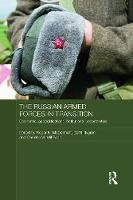 The Russian Armed Forces in Transition: Economic, geopolitical and institutional uncertainties (Paperback)
