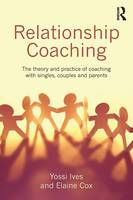 Relationship Coaching: The theory and practice of coaching with singles, couples and parents (Paperback)