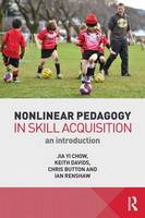 Nonlinear Pedagogy in Skill Acquisition: An Introduction (Paperback)
