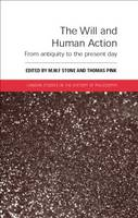 The Will and Human Action: From Antiquity to the Present Day - London Studies in the History of Philosophy (Paperback)