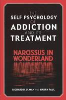 The Self Psychology of Addiction and its Treatment: Narcissus in Wonderland (Paperback)