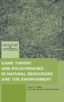 Game Theory and Policy Making in Natural Resources and the Environment - Routledge Explorations in Environmental Economics (Hardback)