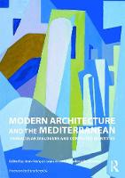 Modern Architecture and the Mediterranean: Vernacular Dialogues and Contested Identities (Paperback)