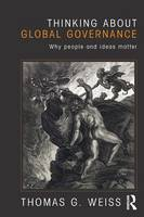 Thinking about Global Governance: Why People and Ideas Matter (Paperback)