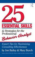 25 Essential Skills and Strategies for the Professional Behavior Analyst: Expert Tips for Maximizing Consulting Effectiveness (Hardback)