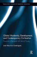 Global Modernity, Development, and Contemporary Civilization: Towards a Renewal of Critical Theory - Routledge Studies in Emerging Societies (Hardback)