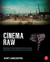 Cinema Raw: Shooting and Color Grading with the Ikonoskop, Digital Bolex, and Blackmagic Cinema Cameras (Paperback)
