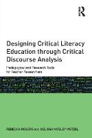 Designing Critical Literacy Education through Critical Discourse Analysis: Pedagogical and Research Tools for Teacher-Researchers (Paperback)
