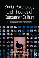 Social Psychology and Theories of Consumer Culture: A Political Economy Perspective (Paperback)