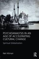 Psychoanalysis in an Age of Accelerating Cultural Change: Spiritual Globalization (Paperback)
