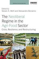 The Neoliberal Regime in the Agri-Food Sector: Crisis, Resilience, and Restructuring - Earthscan Food and Agriculture (Hardback)