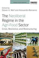 The Neoliberal Regime in the Agri-Food Sector: Crisis, Resilience, and Restructuring - Earthscan Food and Agriculture (Paperback)