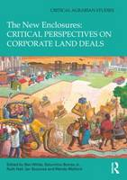 The New Enclosures: Critical Perspectives on Corporate Land Deals - Critical Agrarian Studies (Hardback)