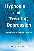 Hypnosis and Treating Depression: Applications in Clinical Practice (Paperback)