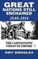 Great Nations Still Enchained: The Cartoonists' Vision of Empire 1848-1914 (Paperback)