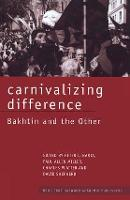 Carnivalizing Difference: Bakhtin and the Other - Routledge Harwood Studies in Russian and European Literature (Paperback)