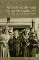 Peasant Women and Politics in Facist Italy: The Massaie Rurali (Paperback)
