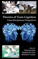 Theories of Team Cognition: Cross-Disciplinary Perspectives - Applied Psychology Series (Hardback)