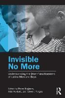Invisible No More: Understanding the Disenfranchisement of Latino Men and Boys (Paperback)