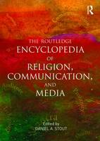 The Routledge Encyclopedia of Religion, Communication, and Media - Religion and Society (Paperback)