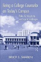 Being a College Counselor on Today's Campus: Roles, Contributions, and Special Challenges (Paperback)