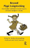 Beyond Pippi Longstocking: Intermedial and International Approaches to Astrid Lindgren's Work - Children's Literature and Culture (Hardback)