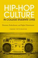 Hip-Hop Culture in College Students' Lives: Elements, Embodiment, and Higher Edutainment (Paperback)