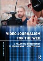 Video Journalism for the Web: A Practical Introduction to Documentary Storytelling (Paperback)