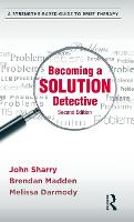 Becoming a Solution Detective: A Strengths-Based Guide to Brief Therapy (Hardback)
