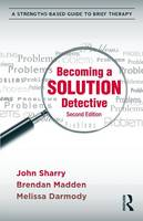 Becoming a Solution Detective: A Strengths-Based Guide to Brief Therapy (Paperback)