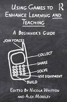 Using Games to Enhance Learning and Teaching: A Beginner's Guide (Paperback)