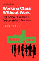Working Class Without Work: High School Students in A De-Industrializing Economy - Critical Social Thought (Paperback)