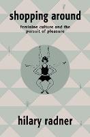 Shopping Around: Feminine Culture and the Pursuit of Pleasure (Paperback)