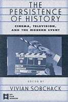 The Persistence of History: Cinema, Television and the Modern Event - AFI Film Readers (Paperback)