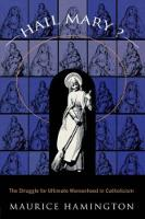 Hail Mary?: The Struggle for Ultimate Womanhood in (Hardback)