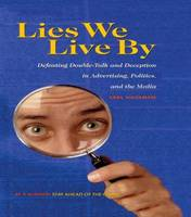 Lies We Live By: Defeating Doubletalk and Deception in Advertising, Politics, and the Media (Hardback)