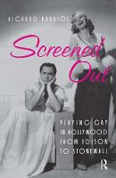 Screened Out: Playing Gay in Hollywood from Edison to Stonewall (Hardback)