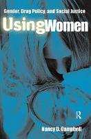 Using Women: Gender, Drug Policy, and Social Justice (Paperback)