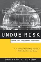 Undue Risk: Secret State Experiments on Humans (Paperback)
