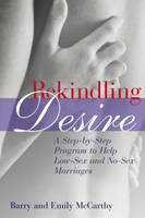 Rekindling Desire: A Step-by-step Program to Help Low-sex and No-sex Marriages (Paperback)