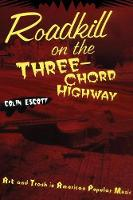 Roadkill on the Three-Chord Highway: Art and Trash in American Popular Music (Paperback)