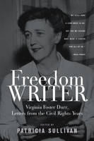 Freedom Writer: Virginia Foster Durr, Letters from the Civil Rights Years (Hardback)