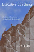 Executive Coaching: The Essential Guide for Mental Health Professionals (Hardback)