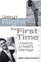Getting It Right the First Time: Creating a Healthy Marriage (Paperback)