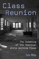 Class Reunion: The Remaking of the American White Working Class - Critical Social Thought (Paperback)
