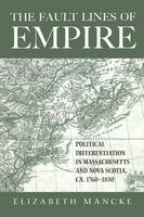 The Fault Lines of Empire: Political Differentiation in Massachusetts and Nova Scotia, 1760-1830 - New World in the Atlantic World (Paperback)