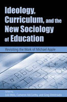 Ideology, Curriculum, and the New Sociology of Education: Revisiting the Work of Michael Apple (Paperback)