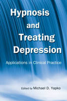 Hypnosis and Treating Depression: Applications in Clinical Practice (Hardback)